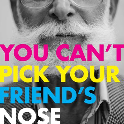 You Can't Pick Your Friend's Nose