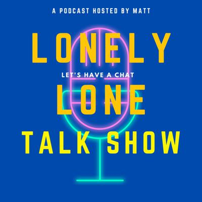 Lonely Lone Talk Show