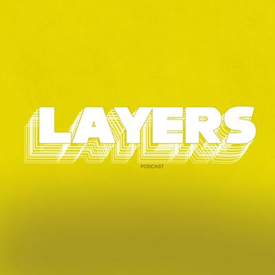 Layers Podcast