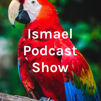 Ismael Podcast Show