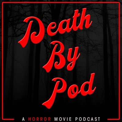 Death By Pod - A Horror Movie Podcast