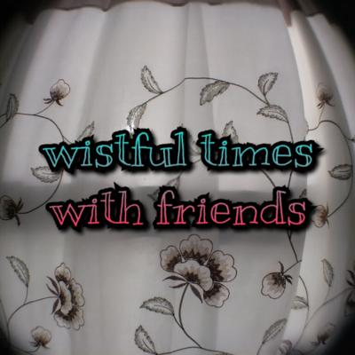 Wistful Times With Friends