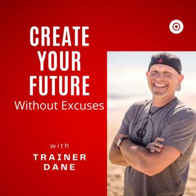 Create Your Future Without Excuses