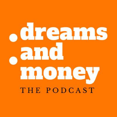 Dreams and Money: The Podcast