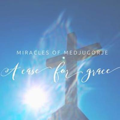 Miracles of Medjugorje~ A Case for Grace