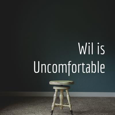 Wil is Uncomfortable