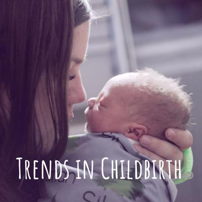 Trends in Childbirth