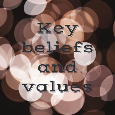 Key beliefs and values
