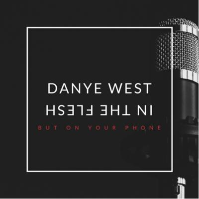 Danye West in the Flesh but on Your Phone
