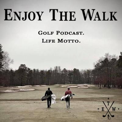 Enjoy The Walk Golf Podcast