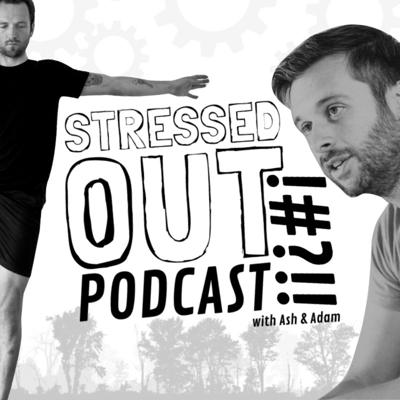 Stressed Out Podcast with Ash and Adam