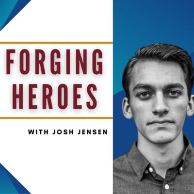 Forging Heroes with Josh Jensen