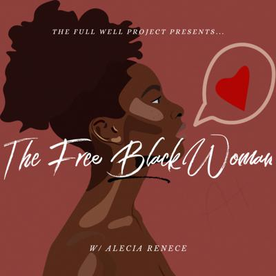 The Free Black Woman: The Sacred Stories, Holistic Wellness, Healing & Love Letters to Black Women