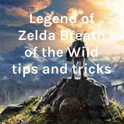Legend of Zelda Breath of the Wild tips and tricks