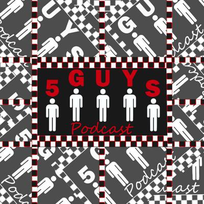 5 Guys Podcast