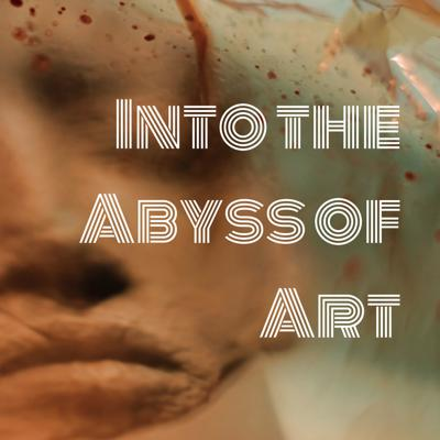 Into the Abyss of Art