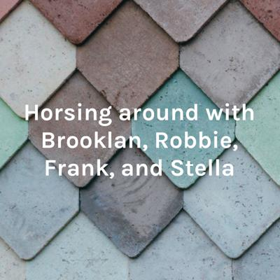 Horsing around with Brooklan, Robbie, Frank, and Stella