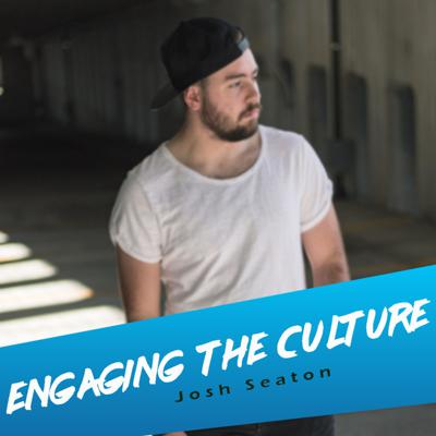 Engaging the Culture with Josh Seaton