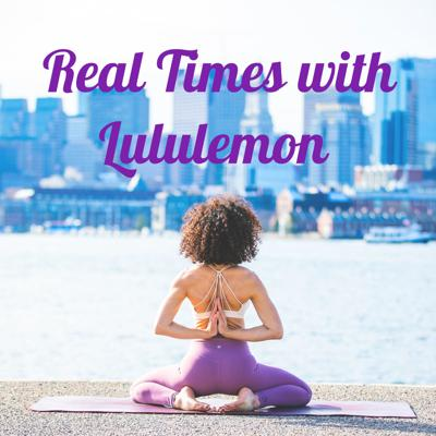 Real Times with Lululemon