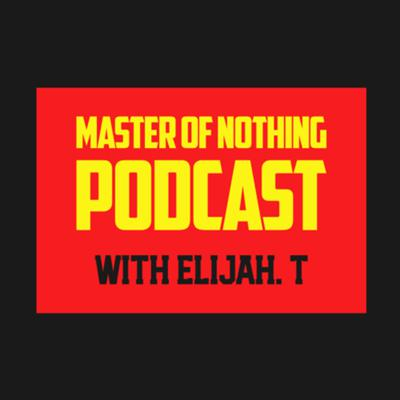 Master Of Nothing Podcast
