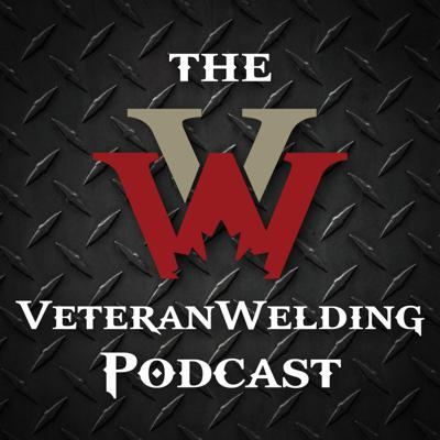 The Veteran Welding Podcast