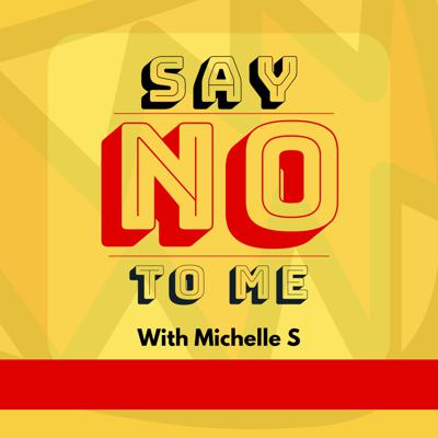 Say NO to me - with Michelle S