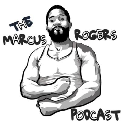 The Marcus Rogers Podcast