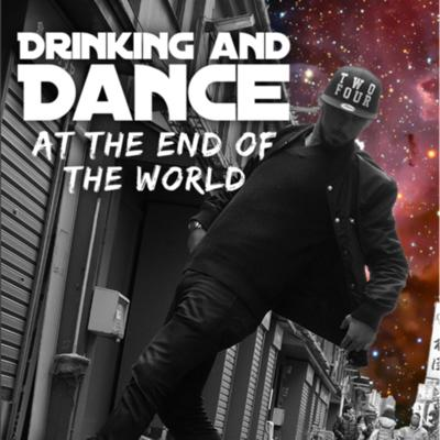 Drinking and Dance at the End of the World