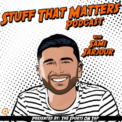 Stuff That Matters with Sami Jarjour