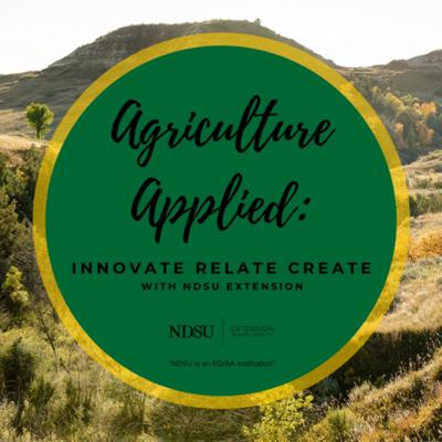 Agriculture Applied: Innovate Relate Create with NDSU Extension