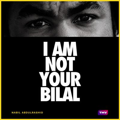 I Am Not Your Bilal