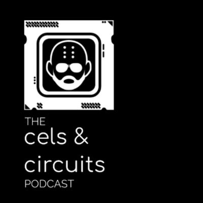 The Cels & Circuits Podcast
