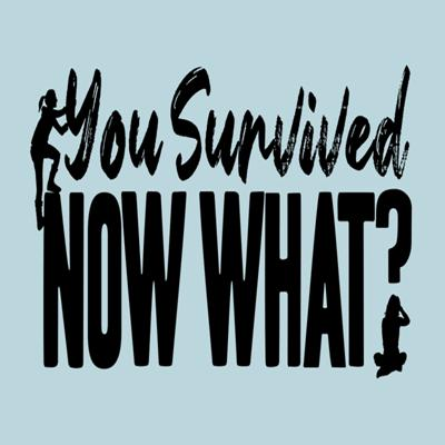 You Survived. Now What?