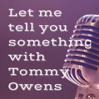 Let me tell you something with Tommy Owens