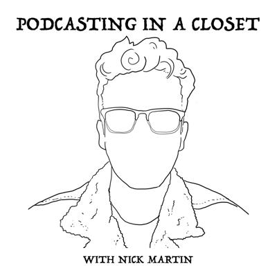 Podcasting in a Closet - with Nick Martin