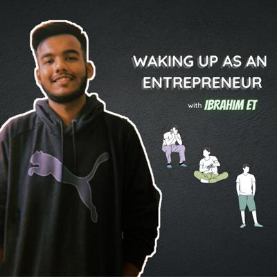 Waking Up As An Entrepreneur by Ibrahim Et
