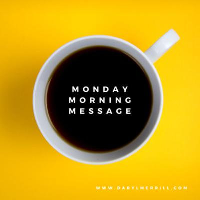 Monday Morning Message