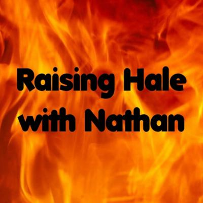 Raising Hale with Nathan