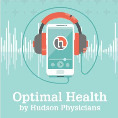 Optimal Health Podcast by Hudson Physicians will discuss topics to get you back to optimal health when you are feeling sick, stressed, overwhelmed, or run down.