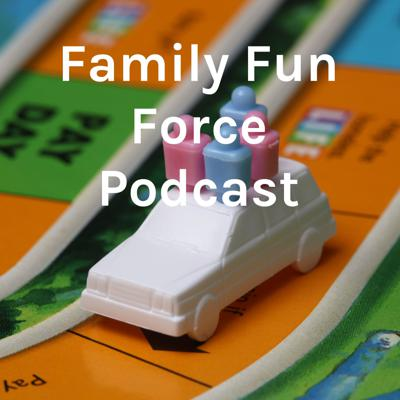 Family Fun Force Podcast