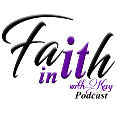 "Faith In ""It"" with Kay Podcast"