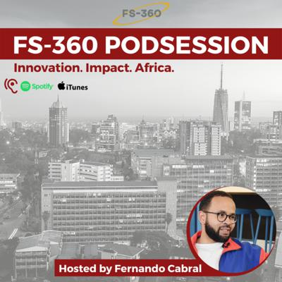 FS-360 Podcast (powered by FS-360) is hosted by Fernando Cabral and celebrates the best technological, digital and social innovation driving major impact and empowering the Sustainable Development Goals (SDGs) in Africa.  We bring storytellers, leaders, moonshot thinkers, shapers and innovators to share the right narrative of Africa transformation and progress.  GET IN TOUCH: @fs360 (Linkedin) / fernando@fs360global.com / www.fs360global.com