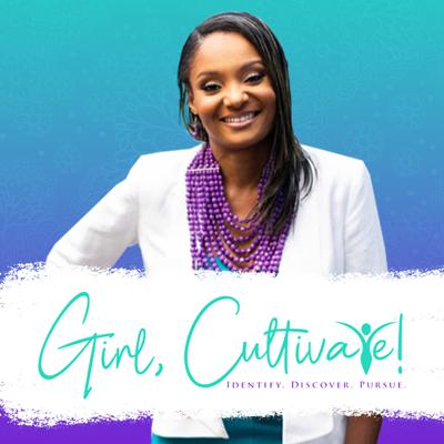 Girl, Cultivate Podcast