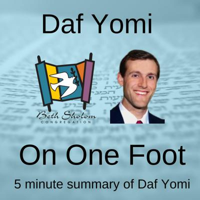 Daf Yomi on One Foot: Five Min. Daf Summary