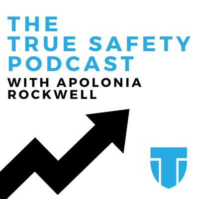 The True Safety Podcast with Apolonia Rockwell