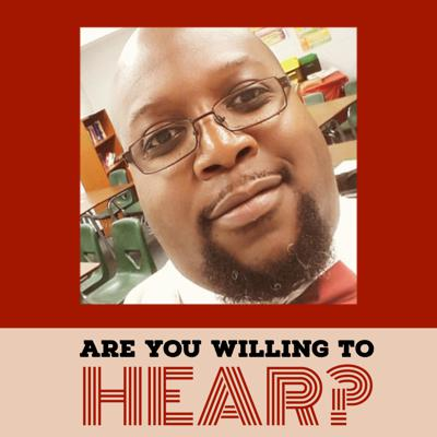 Are You Willing To Hear?