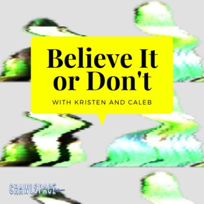 Hosts Kristen and Caleb delve into TV, movies, and pop culture to find and explore semi-true tales based in history, folklore, urban legends, or just straight up garbage lies. We invite our friends to discuss and ultimately Believe It... or Don't.