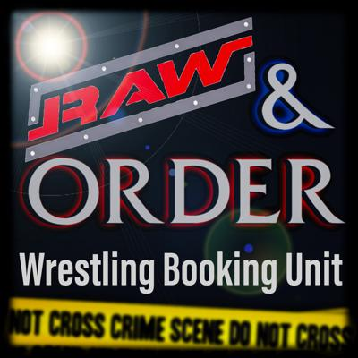 Raw And Order Wrestling Booking Unit