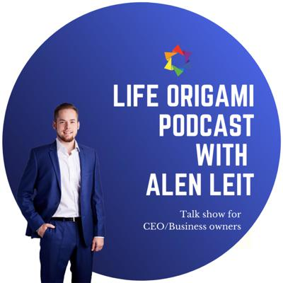 Life Origami Podcast with Alen Leit