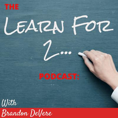 Here's the thing. After being in the Real Estate Industry for over a decade, I realized the OLD model was broken.  There was NO way out, NO end in sight.  So, I decided to ditch the masses and create my own opportunity.  One that would put myself and others, in a position to retire when WE want to.  This podcast, is my journey to help as many people as possible, do the same.  My name is Brandon DeVere and welcome to the Learn For 2 Podcast